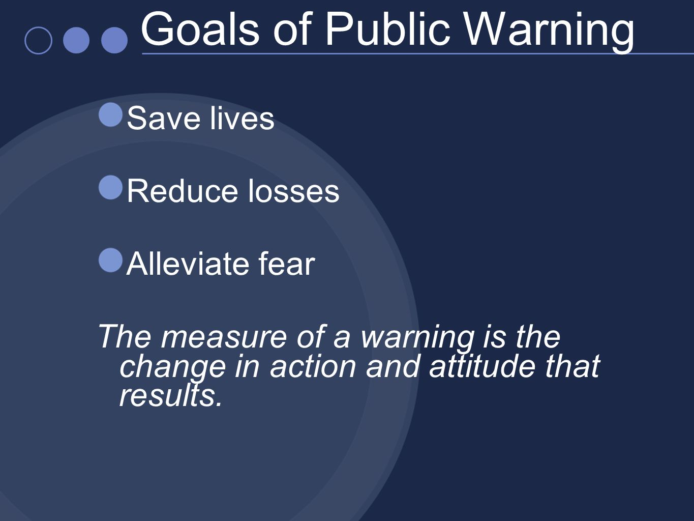Save lives Reduce losses Alleviate fear The measure of a warning is the change in action and attitude that results.