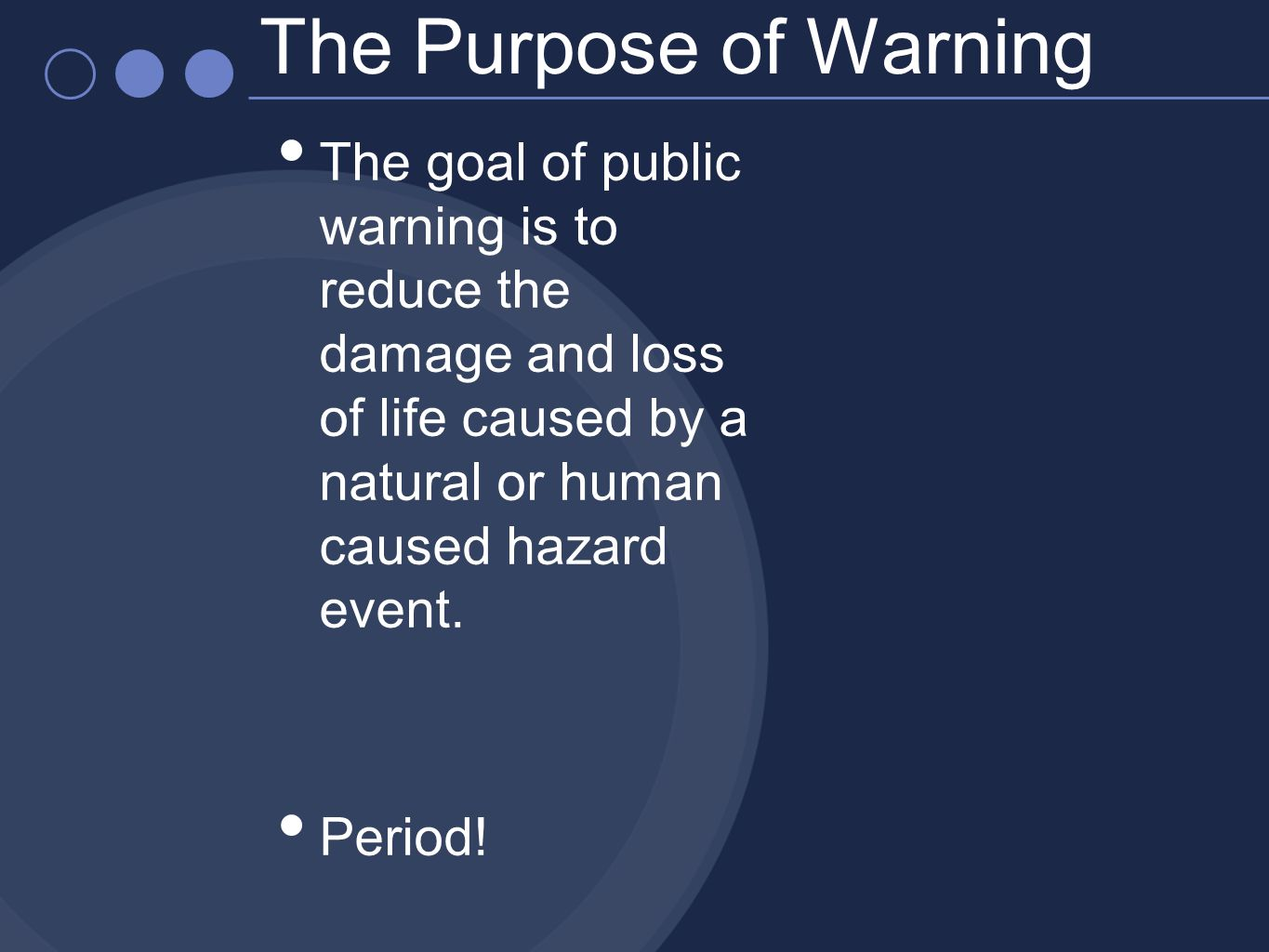 The Purpose of Warning The goal of public warning is to reduce the damage and loss of life caused by a natural or human caused hazard event.