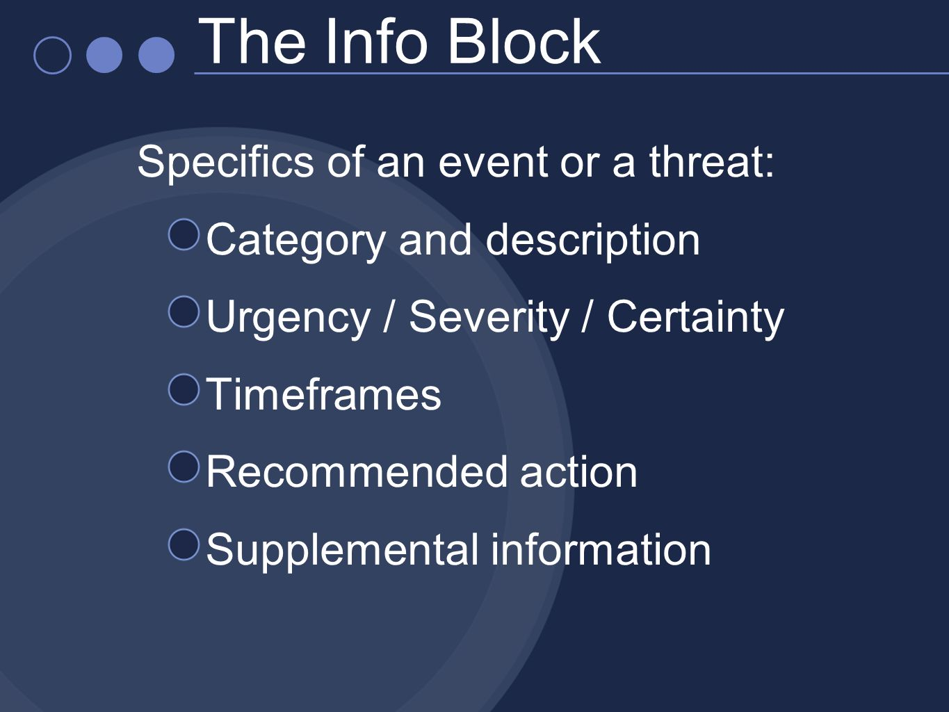 Specifics of an event or a threat: Category and description Urgency / Severity / Certainty Timeframes Recommended action Supplemental information The Info Block