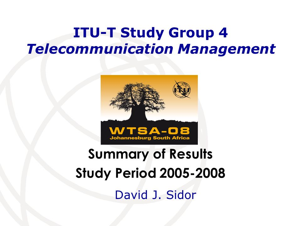 Summary of Results Study Period ITU-T Study Group 4 Telecommunication Management David J.