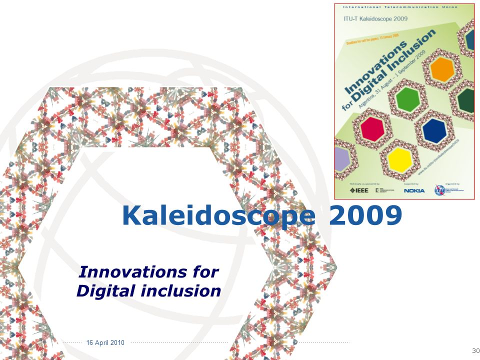 16 April 2010 Committed to Connecting the World 30 Innovations for Digital inclusion Kaleidoscope 2009