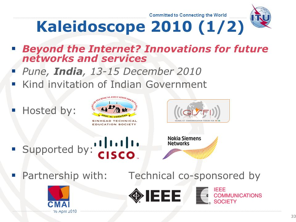 16 April 2010 Committed to Connecting the World 33 Kaleidoscope 2010 (1/2) Beyond the Internet.