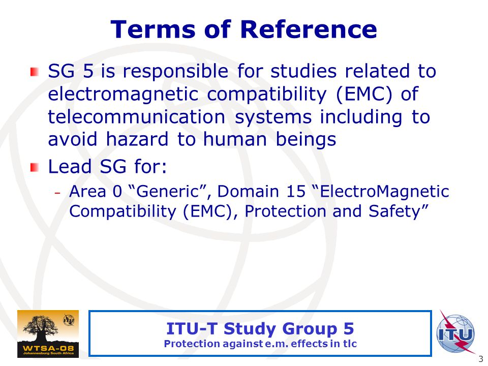 International Telecommunication Union 3 ITU-T Study Group 5 Protection against e.m.