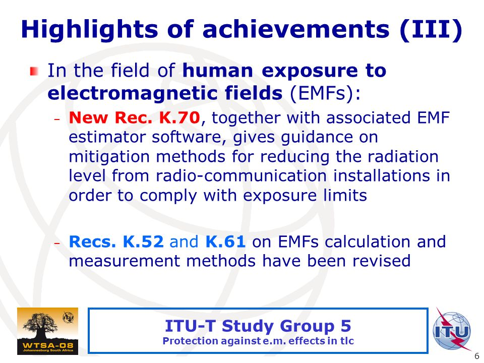 International Telecommunication Union 6 ITU-T Study Group 5 Protection against e.m.