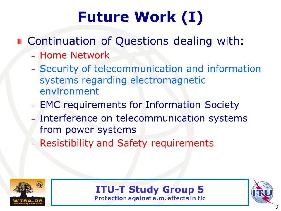 International Telecommunication Union 9 ITU-T Study Group 5 Protection against e.m.