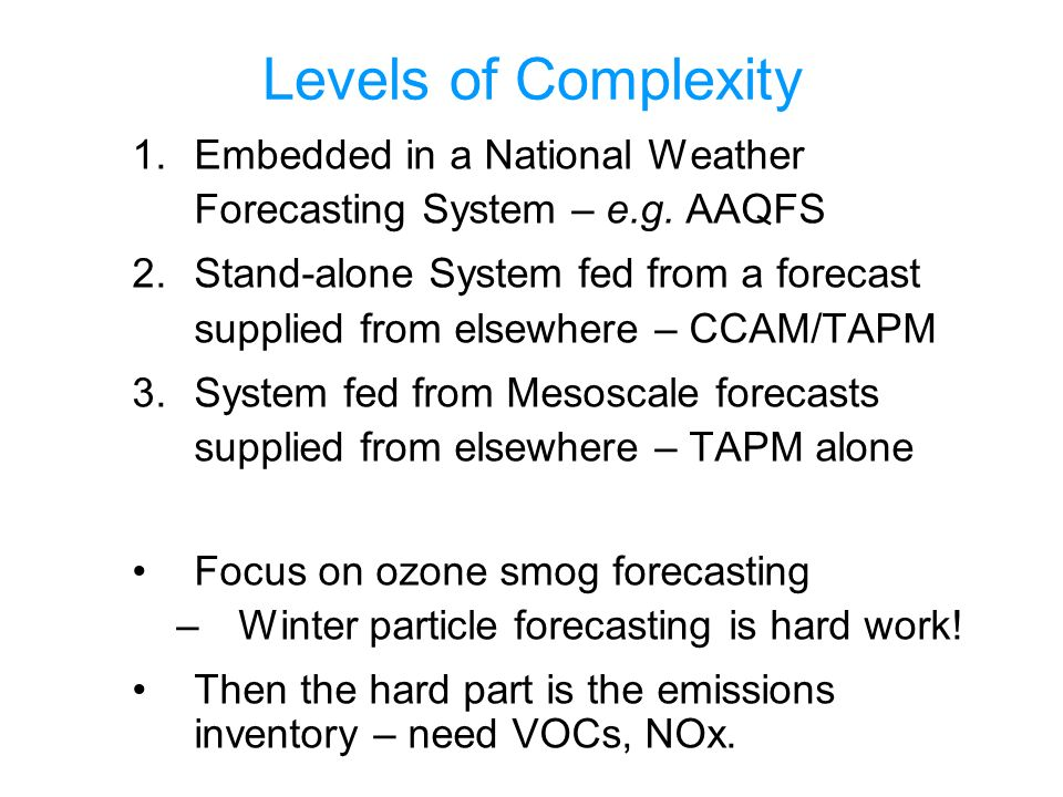 Levels of Complexity 1.Embedded in a National Weather Forecasting System – e.g.