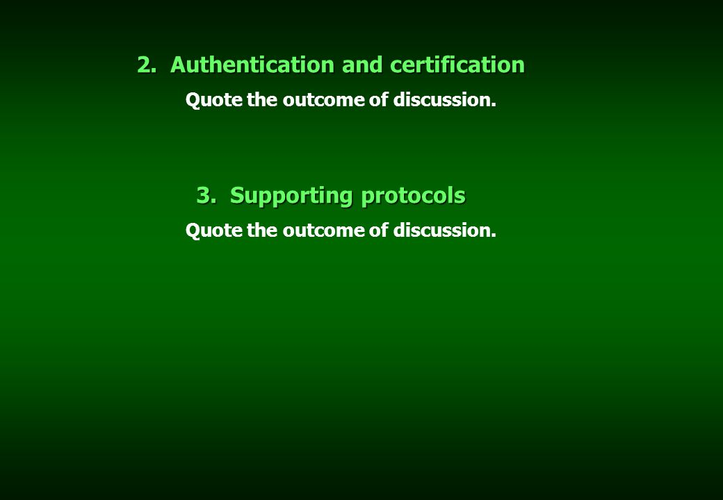 2. Authentication and certification Quote the outcome of discussion.