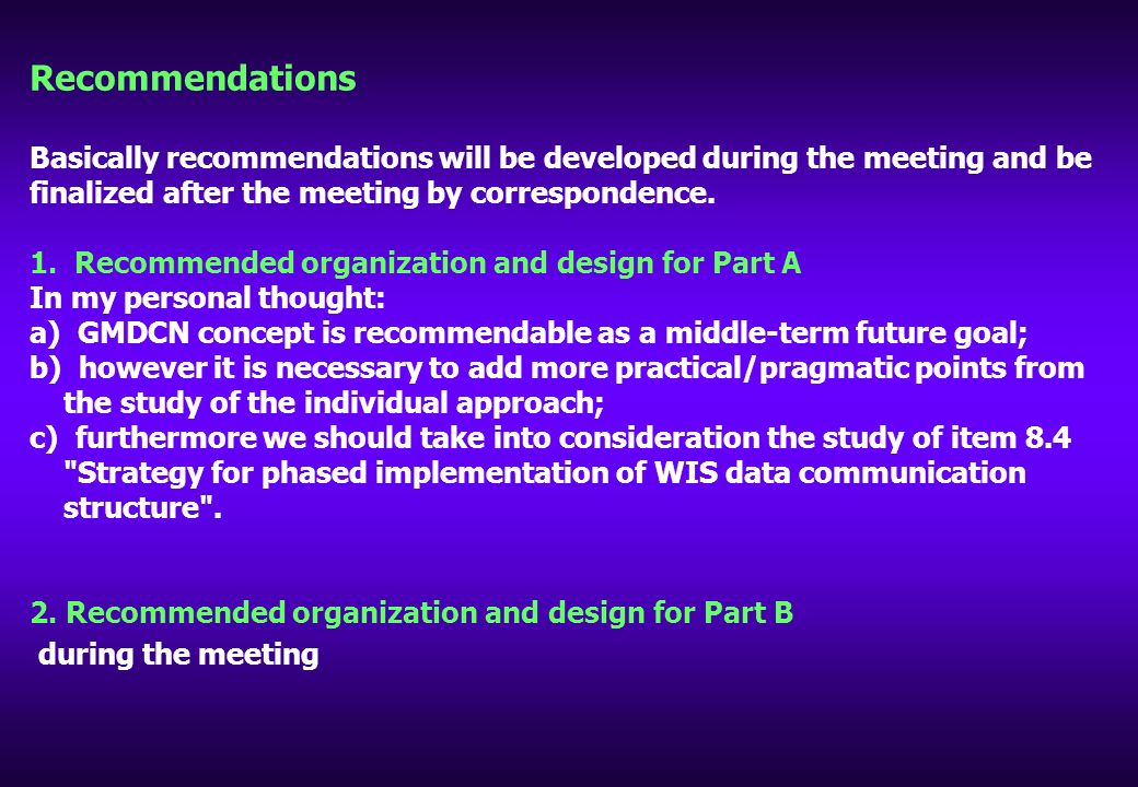 Recommendations Basically recommendations will be developed during the meeting and be finalized after the meeting by correspondence.