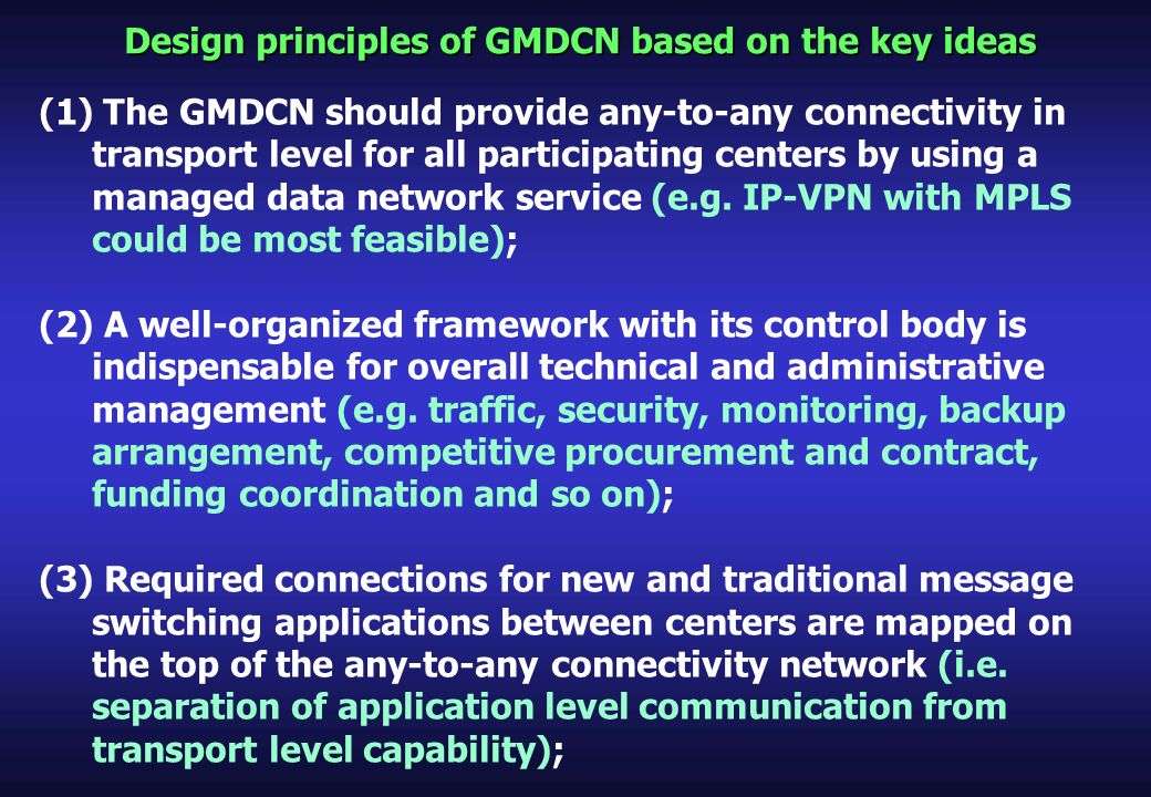 Design principles of GMDCN based on the key ideas (1) The GMDCN should provide any-to-any connectivity in transport level for all participating centers by using a managed data network service (e.g.