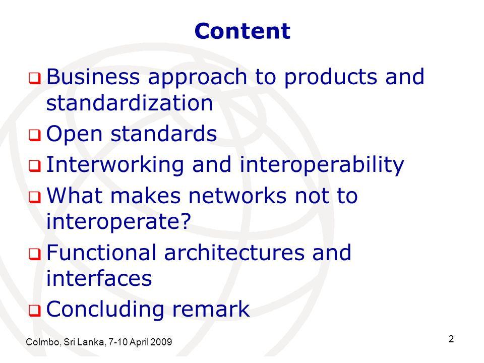 Content Business approach to products and standardization Open standards Interworking and interoperability What makes networks not to interoperate.