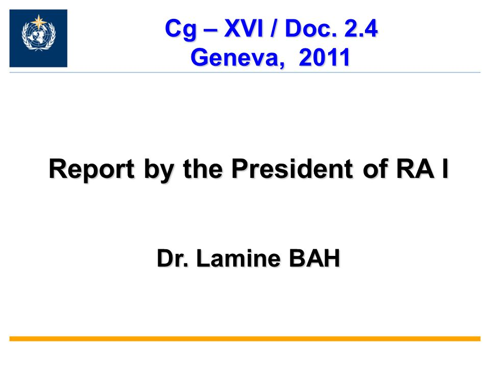 Report by the President of RA I Dr. Lamine BAH Cg – XVI / Doc. 2.4 Geneva, 2011