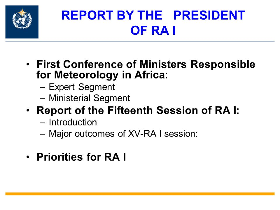REPORT BY THE PRESIDENT OF RA I First Conference of Ministers Responsible for Meteorology in Africa: –Expert Segment –Ministerial Segment Report of the Fifteenth Session of RA I: –Introduction –Major outcomes of XV-RA I session: Priorities for RA I