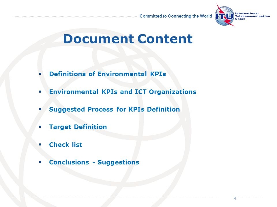 July 2011 Committed to Connecting the World Document Content Definitions of Environmental KPIs Environmental KPIs and ICT Organizations Suggested Process for KPIs Definition Target Definition Check list Conclusions - Suggestions 4