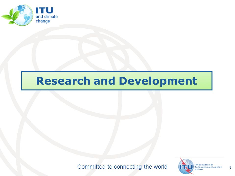 Committed to connecting the world 8 Research and Development