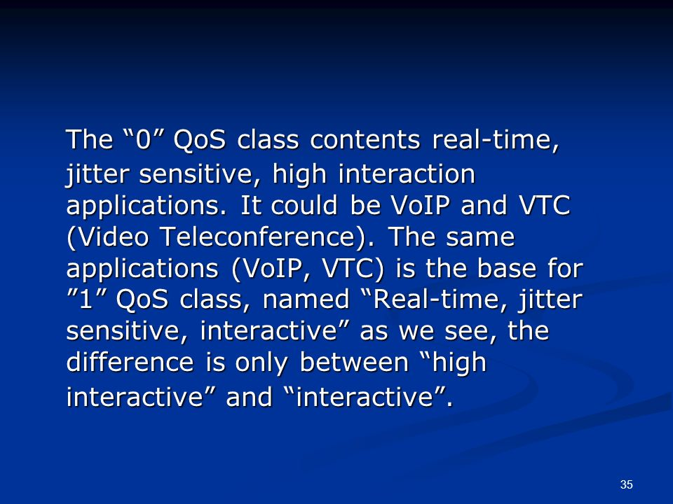 35 The 0 QoS class contents real-time, jitter sensitive, high interaction applications.