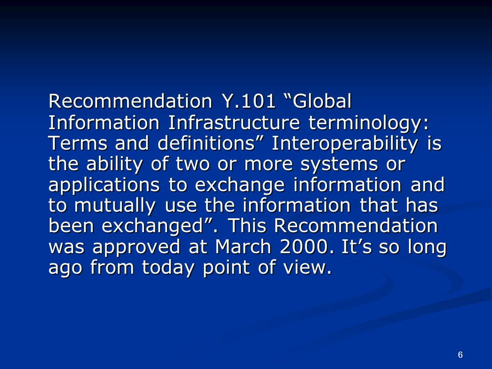 6 Recommendation Y.101 Global Information Infrastructure terminology: Terms and definitions Interoperability is the ability of two or more systems or applications to exchange information and to mutually use the information that has been exchanged.