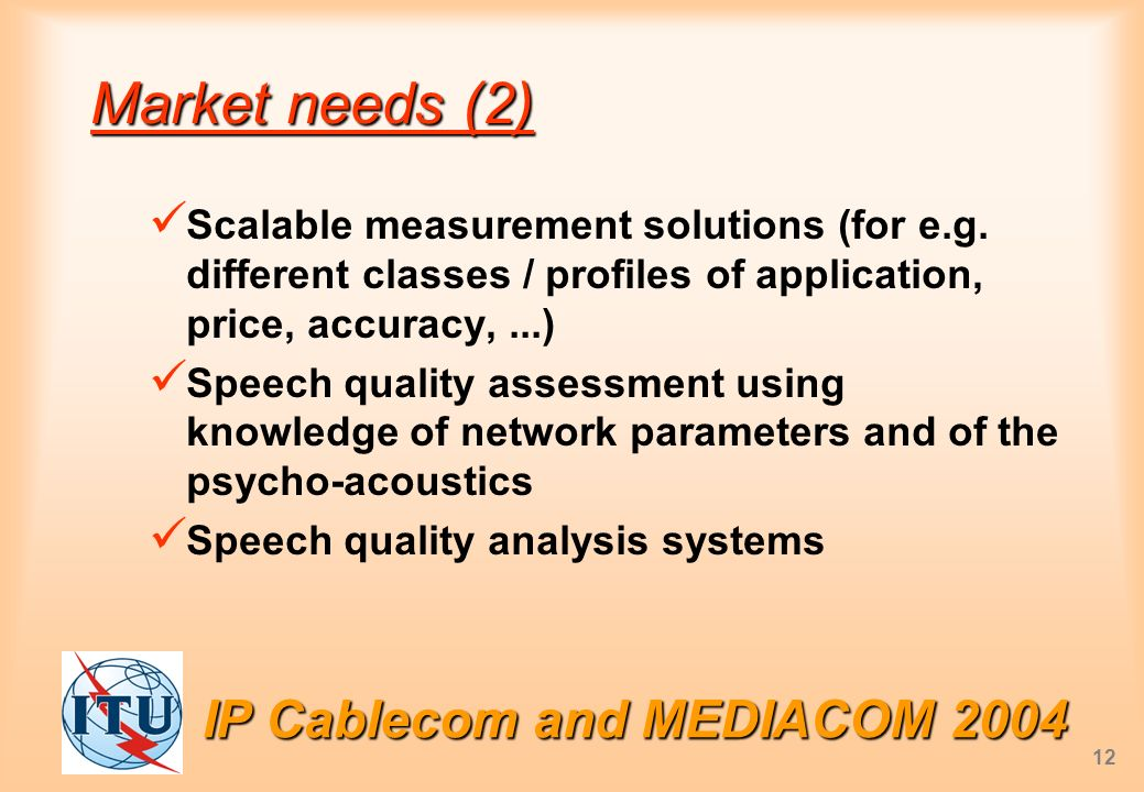 IP Cablecom and MEDIACOM 2004 12 Market needs (2) Scalable measurement solutions (for e.g.
