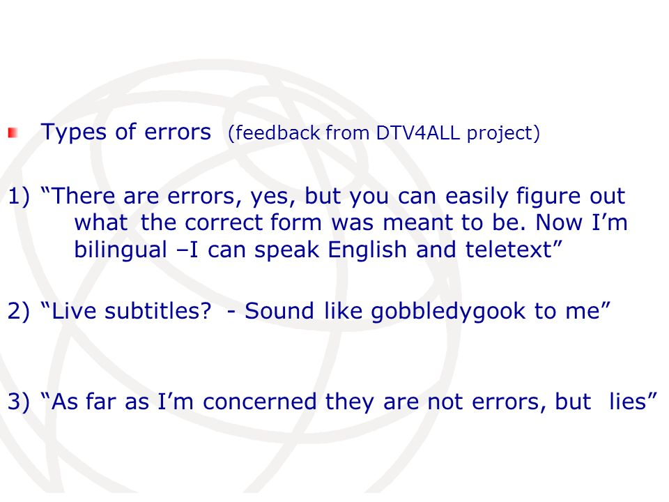 Types of errors (feedback from DTV4ALL project) 1) There are errors, yes, but you can easily figure out what the correct form was meant to be.