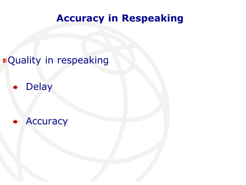 Accuracy in Respeaking Quality in respeaking Delay Accuracy