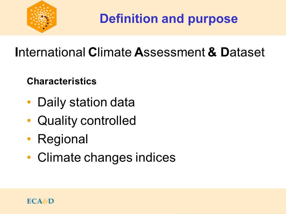 Daily station data Quality controlled Regional Climate changes indices Definition and purpose Characteristics International Climate International Climate Assessment & Dataset