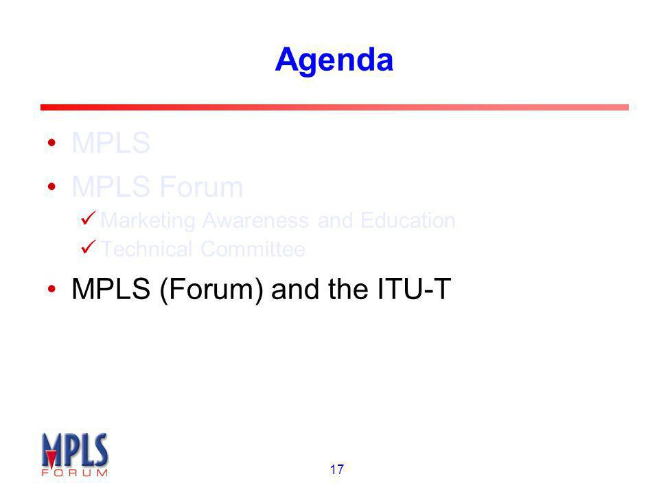 17 Agenda MPLS MPLS Forum Marketing Awareness and Education Technical Committee MPLS (Forum) and the ITU-T