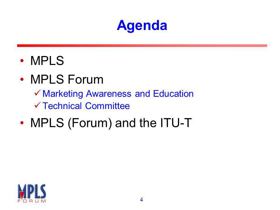 4 Agenda MPLS MPLS Forum Marketing Awareness and Education Technical Committee MPLS (Forum) and the ITU-T