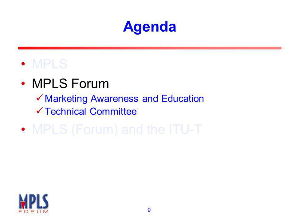 9 Agenda MPLS MPLS Forum Marketing Awareness and Education Technical Committee MPLS (Forum) and the ITU-T
