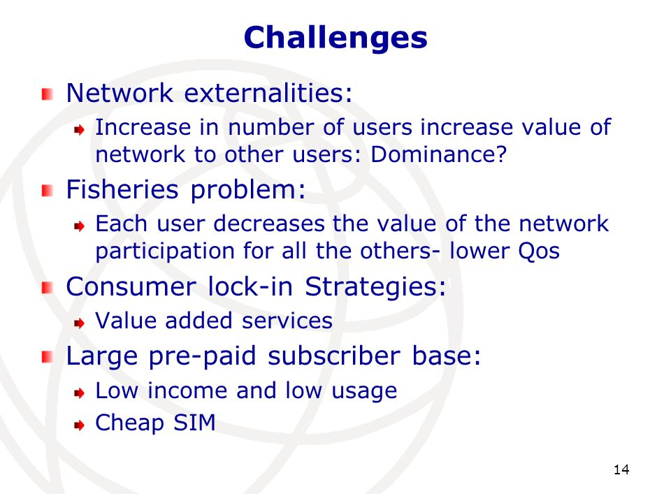 Challenges Network externalities: Increase in number of users increase value of network to other users: Dominance.