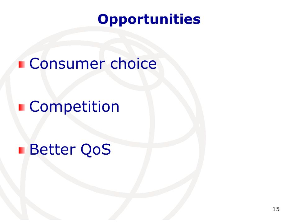 Opportunities Consumer choice Competition Better QoS 15