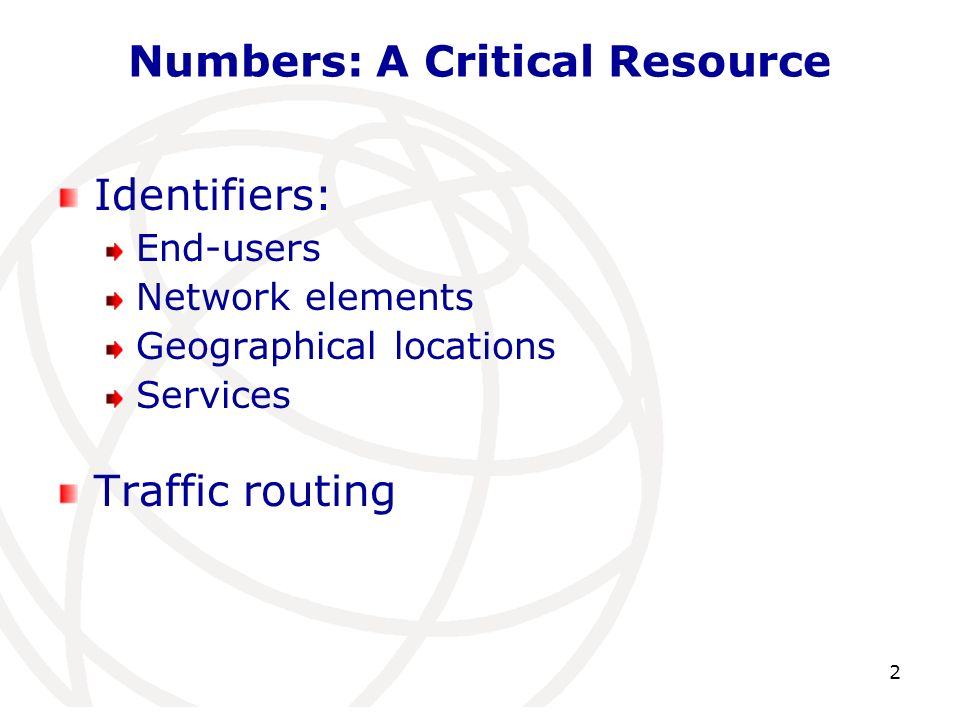 Numbers: A Critical Resource Identifiers: End-users Network elements Geographical locations Services Traffic routing 2