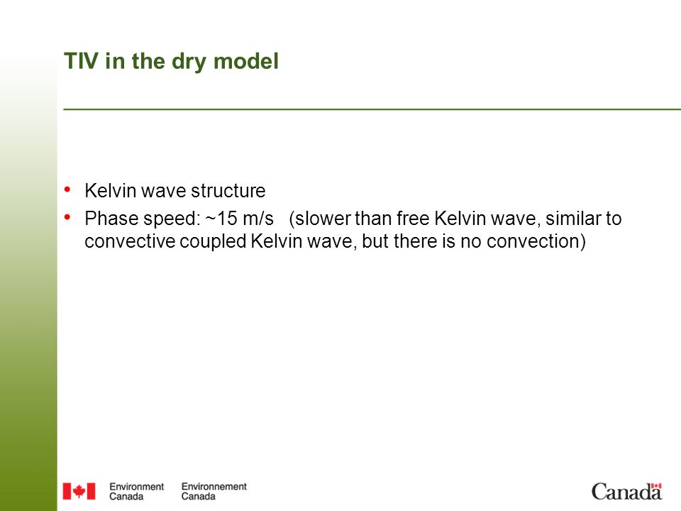 TIV in the dry model Kelvin wave structure Phase speed: ~15 m/s (slower than free Kelvin wave, similar to convective coupled Kelvin wave, but there is no convection)