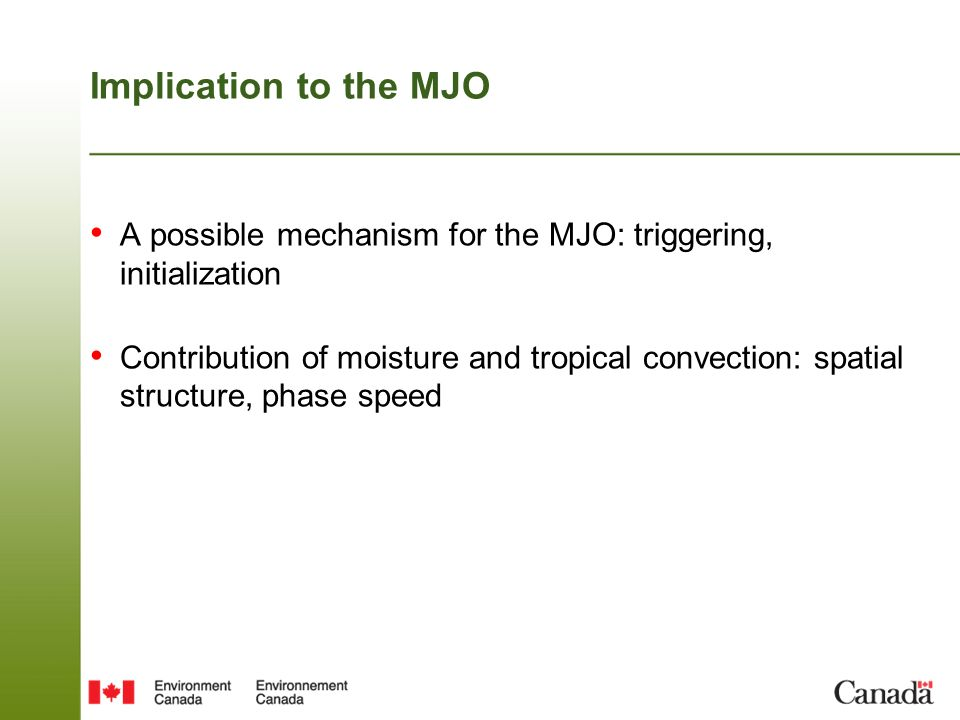 Implication to the MJO A possible mechanism for the MJO: triggering, initialization Contribution of moisture and tropical convection: spatial structure, phase speed