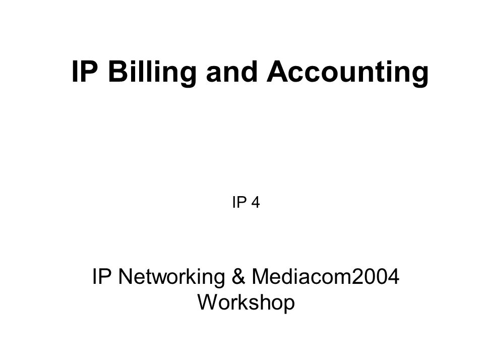 IP Billing and Accounting IP 4 IP Networking & Mediacom2004 Workshop