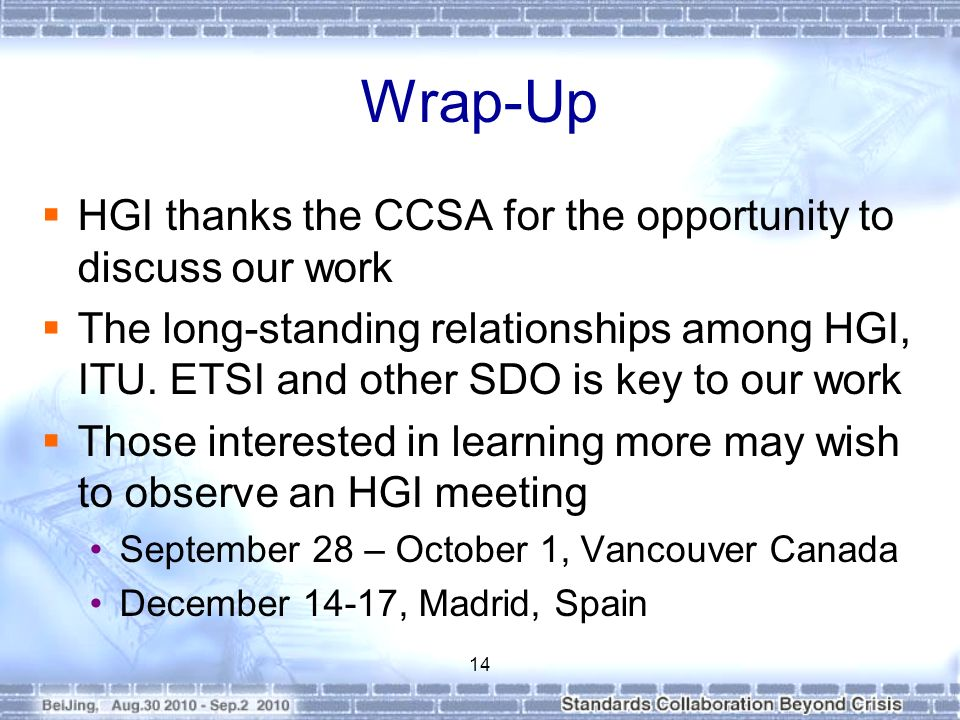 Wrap-Up HGI thanks the CCSA for the opportunity to discuss our work The long-standing relationships among HGI, ITU.