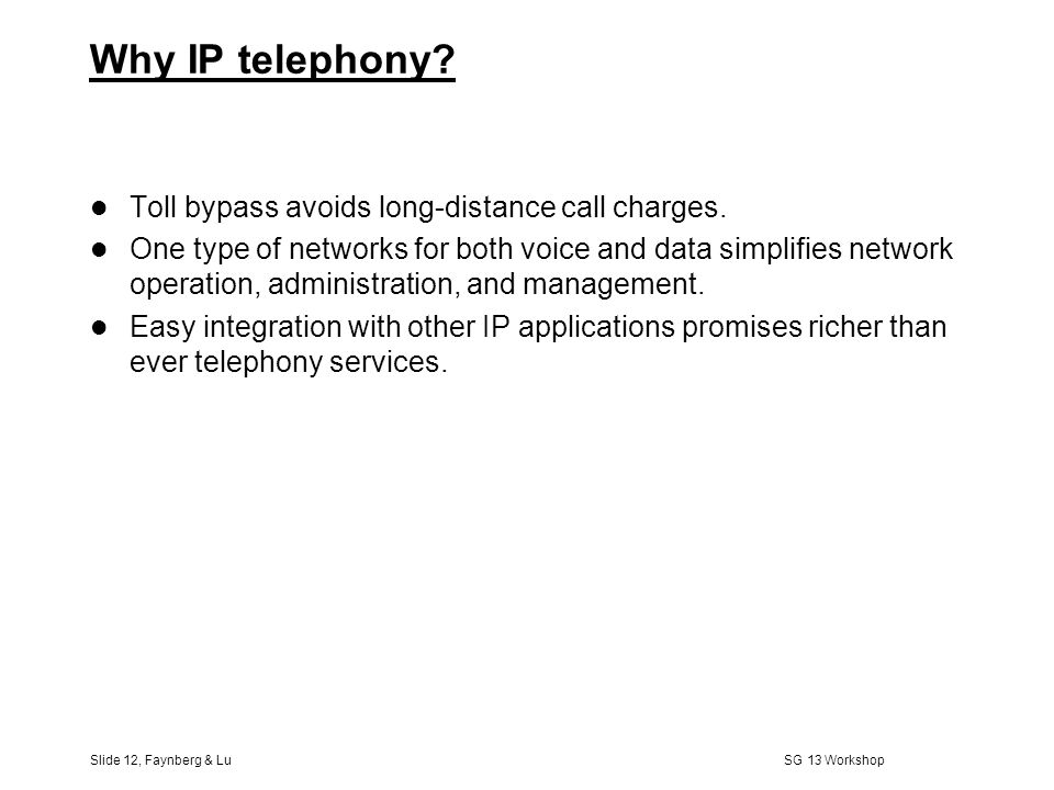 Slide 11, Faynberg & Lu SG 13 Workshop Phone-to-phone Enterprise Gateway IP Network PSTN Home Gateway IP trunking