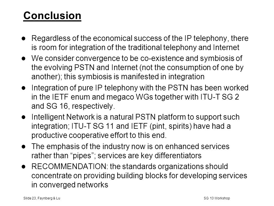 Slide 22, Faynberg & Lu SG 13 Workshop Enterprise IP Network Island Internet Enterprise IP Network Island PSTN Access Server Tunnel Gateway Virtual Private Network