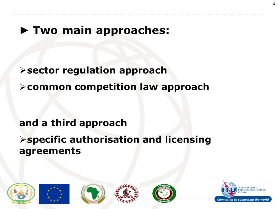 4 Two main approaches: sector regulation approach common competition law approach and a third approach specific authorisation and licensing agreements