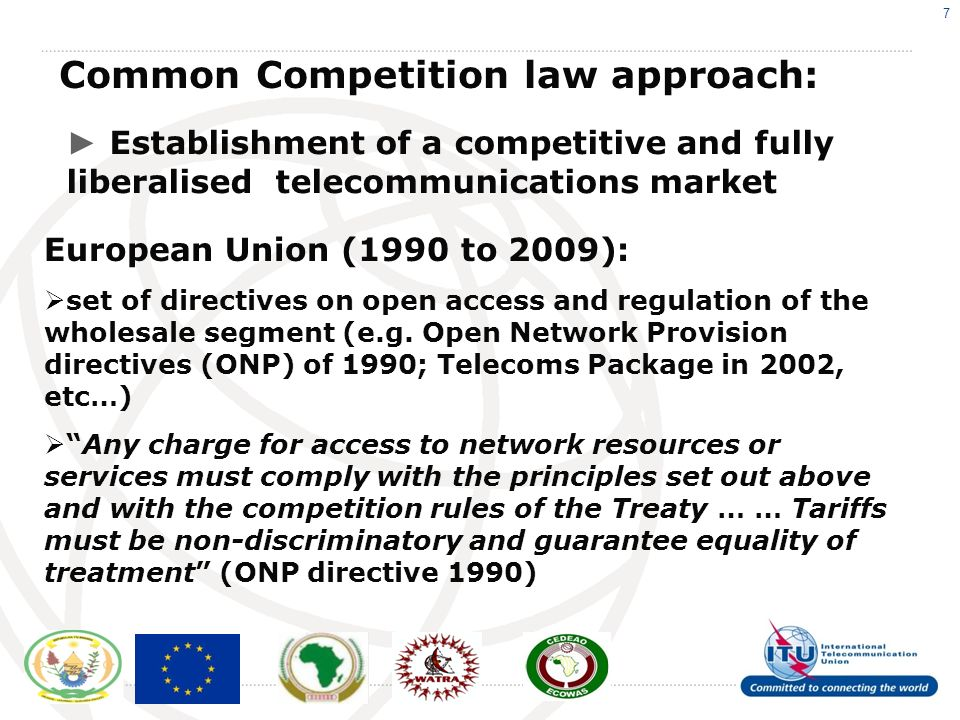 7 Common Competition law approach: European Union (1990 to 2009): set of directives on open access and regulation of the wholesale segment (e.g.