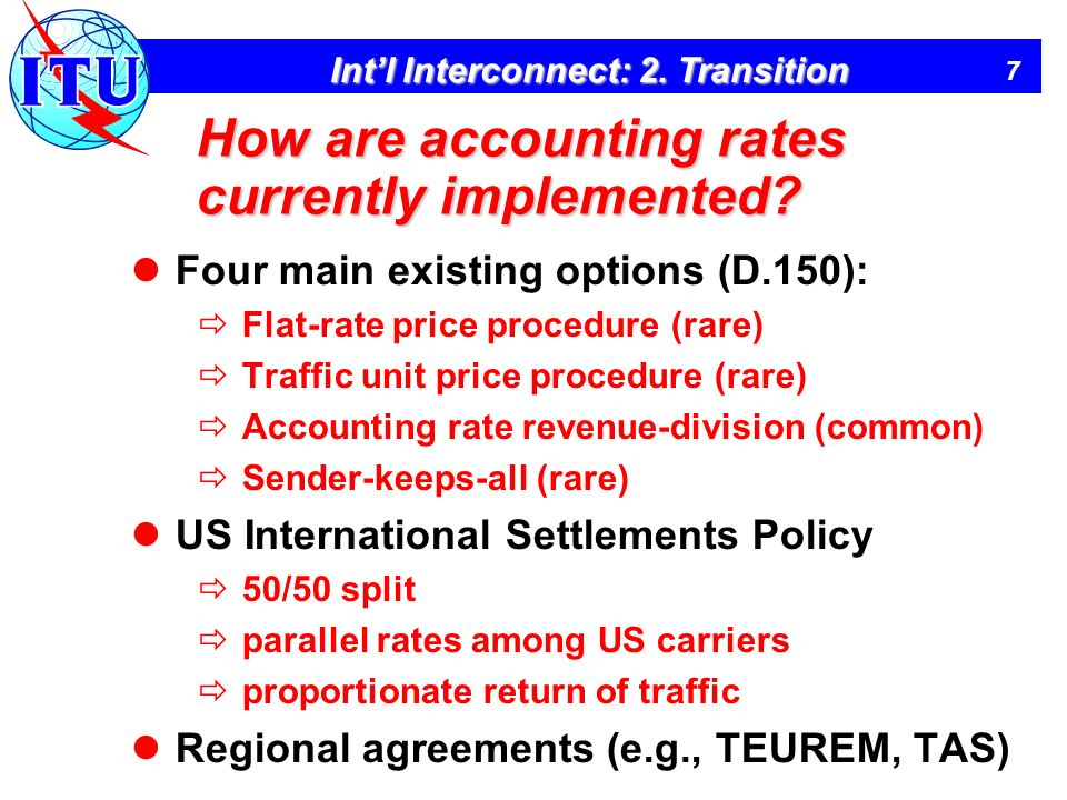 7 Intl Interconnect: 2. Transition How are accounting rates currently implemented.