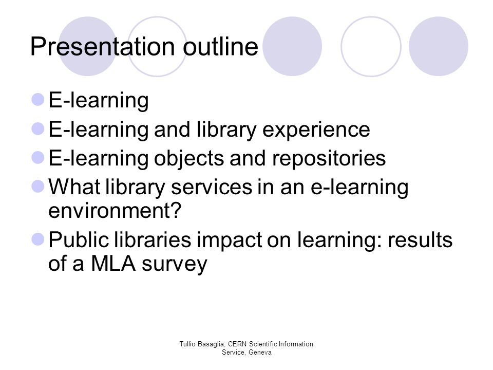 Presentation outline E-learning E-learning and library experience E-learning objects and repositories What library services in an e-learning environment.