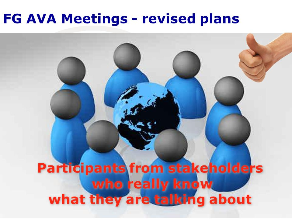 16 International Telecommunication Union FG AVA Meetings - revised plans Participants from stakeholders who really know what they are talking about Participants from stakeholders who really know what they are talking about