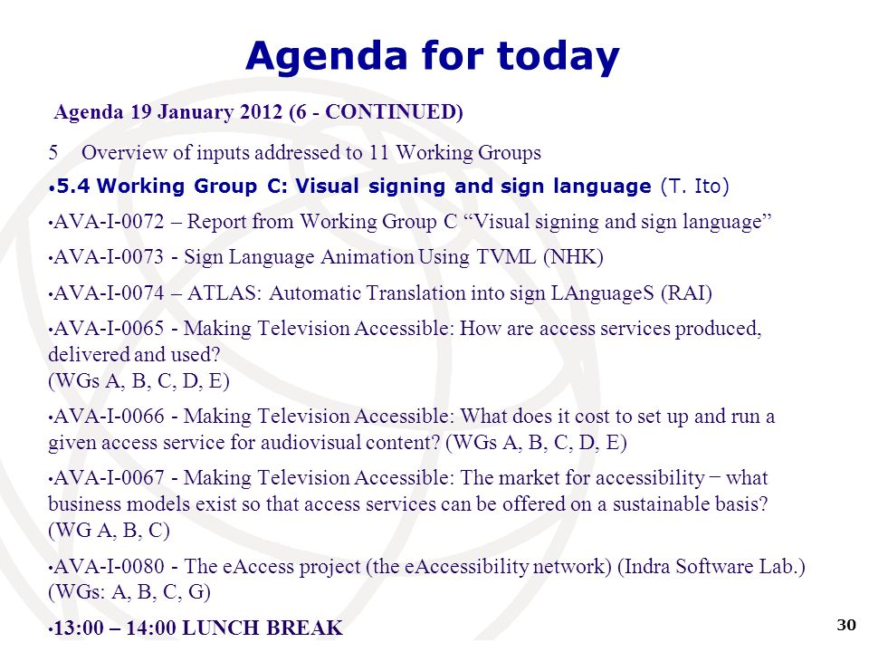 30 International Telecommunication Union Agenda for today Agenda 19 January 2012 (6 - CONTINUED) 5Overview of inputs addressed to 11 Working Groups 5.4Working Group C: Visual signing and sign language (T.