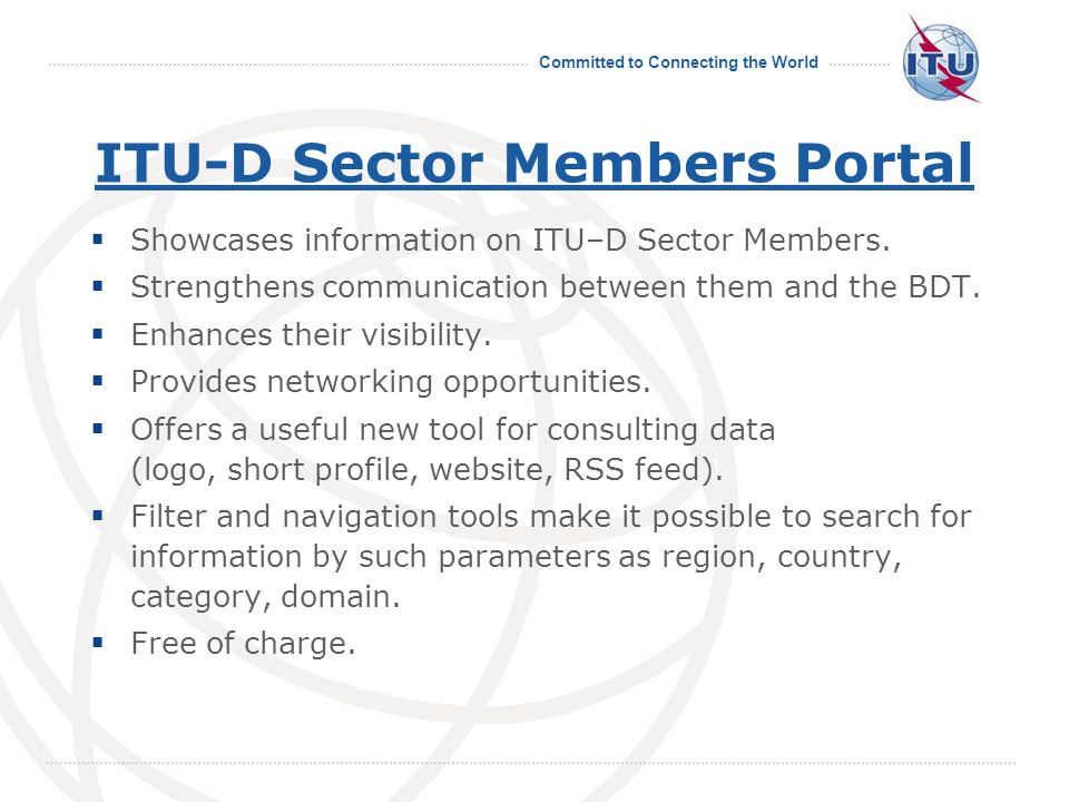 Committed to Connecting the World ITU-D Sector Members Portal Showcases information on ITU–D Sector Members.