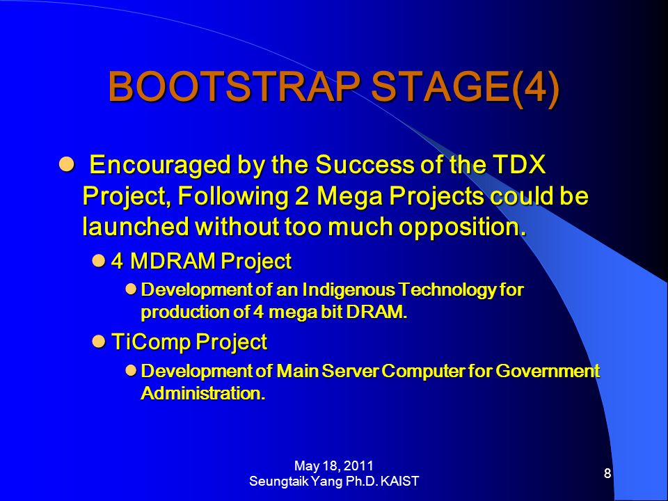 BOOTSTRAP STAGE(4) Encouraged by the Success of the TDX Project, Following 2 Mega Projects could be launched without too much opposition.