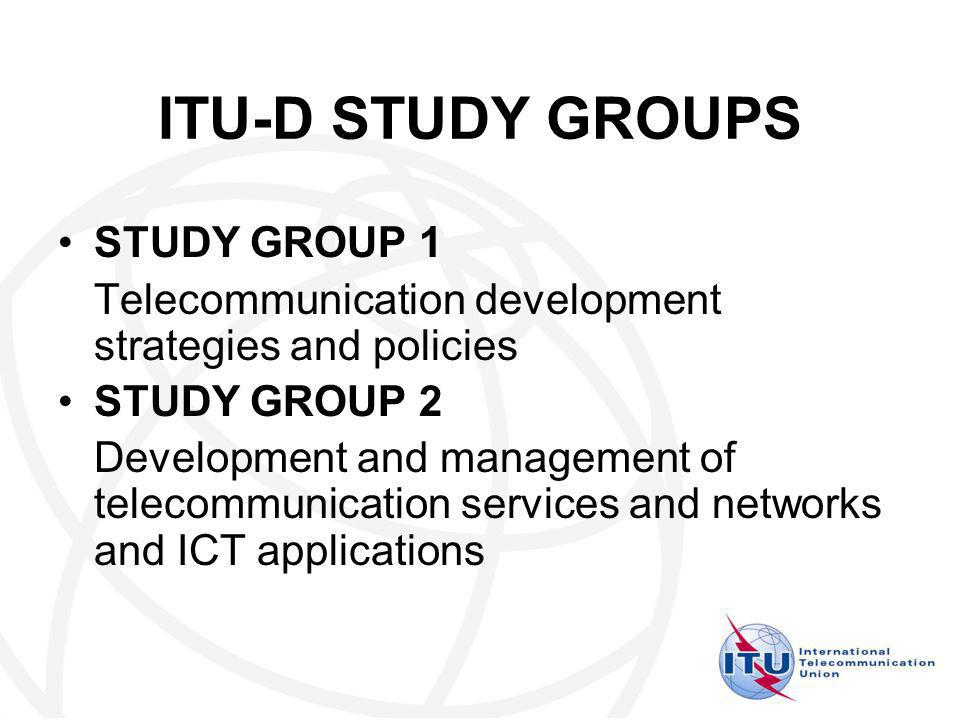 ITU-D STUDY GROUPS STUDY GROUP 1 Telecommunication development strategies and policies STUDY GROUP 2 Development and management of telecommunication services and networks and ICT applications