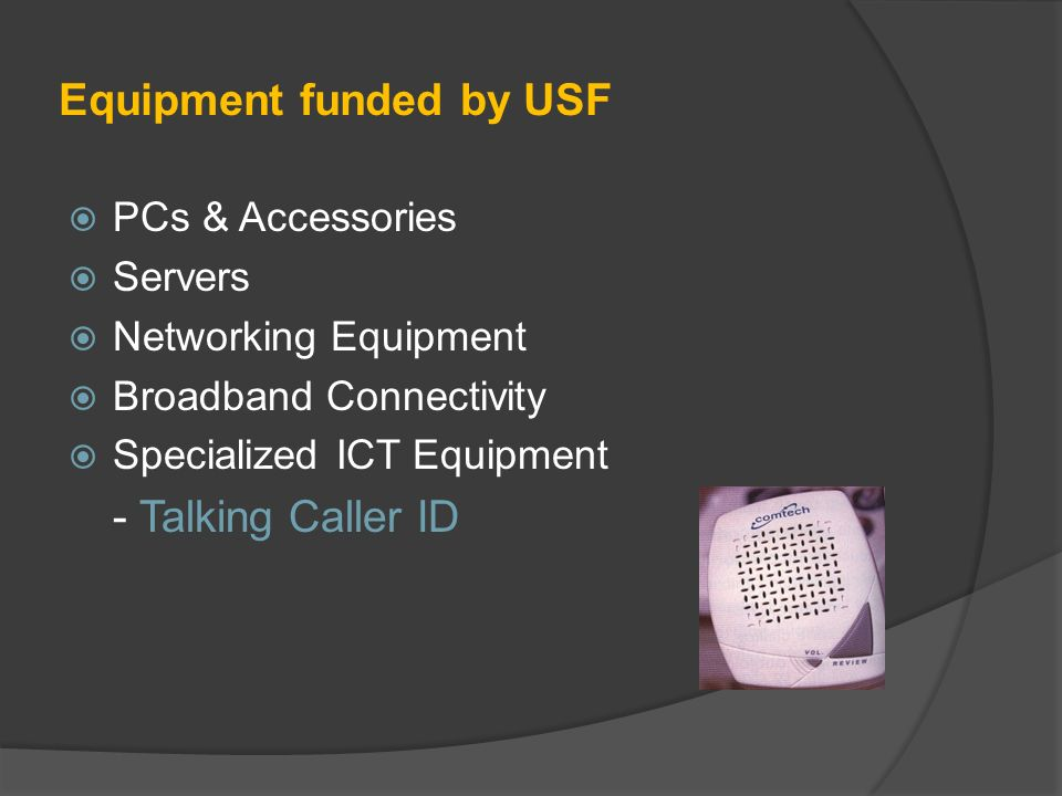 Equipment funded by USF PCs & Accessories Servers Networking Equipment Broadband Connectivity Specialized ICT Equipment - Talking Caller ID
