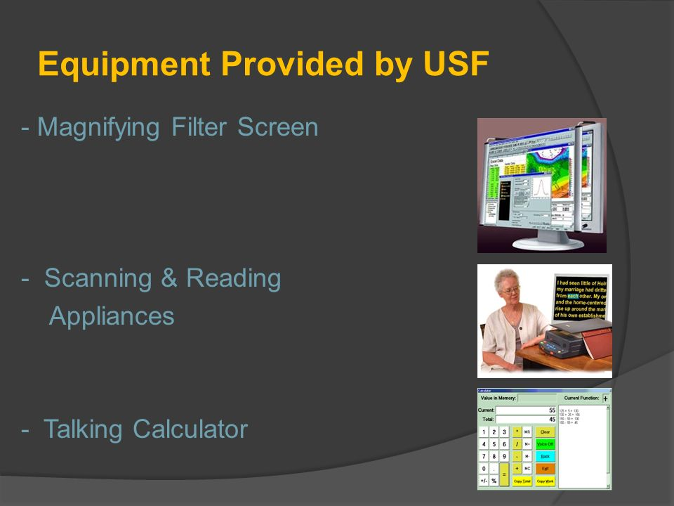 Equipment Provided by USF - Magnifying Filter Screen - Scanning & Reading Appliances - Talking Calculator