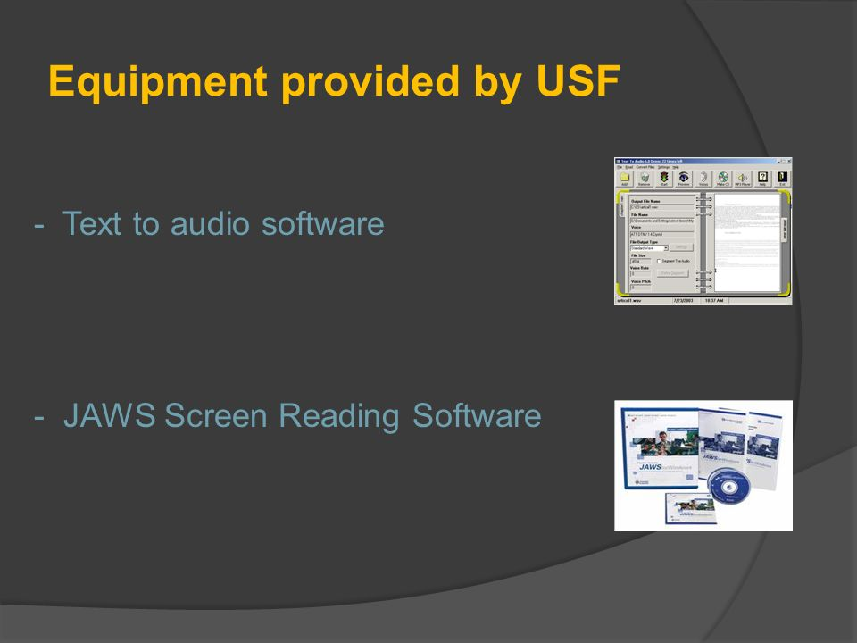 Equipment provided by USF - Text to audio software - JAWS Screen Reading Software