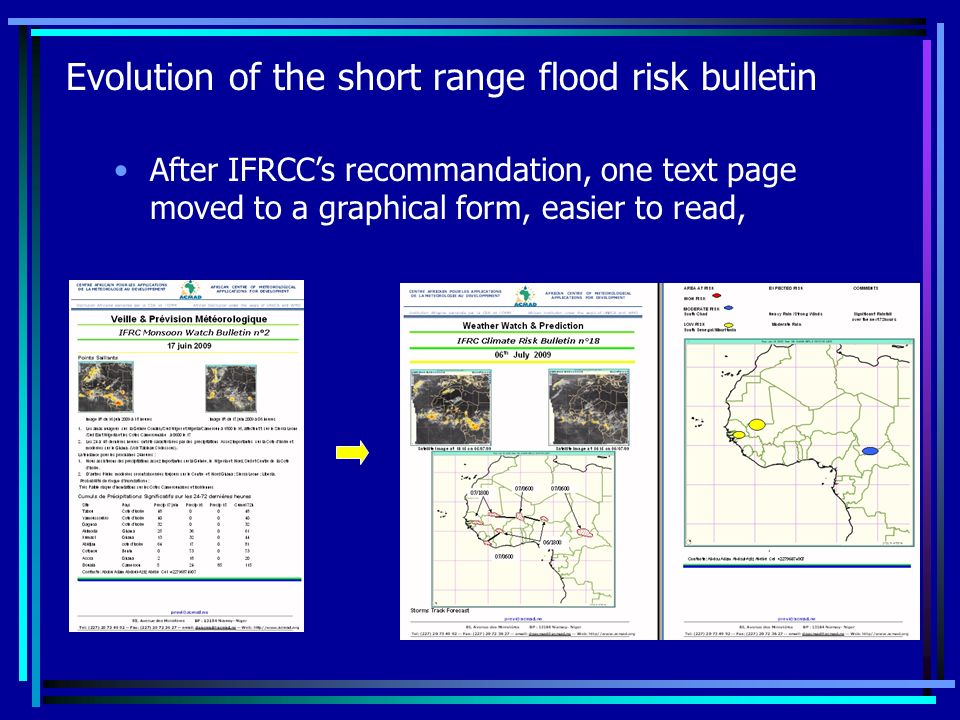 Evolution of the short range flood risk bulletin After IFRCCs recommandation, one text page moved to a graphical form, easier to read,