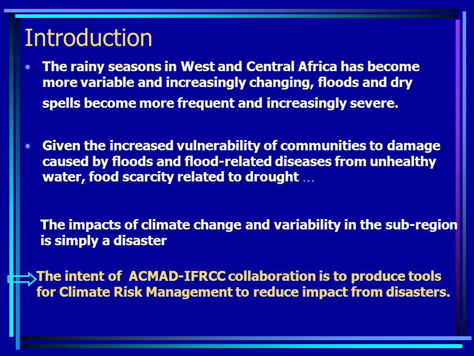 Introduction The rainy seasons in West and Central Africa has become more variable and increasingly changing, floods and dry spells become more frequent and increasingly severe.
